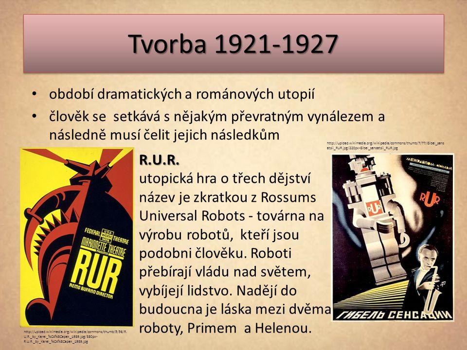 Tvorba 1921-1927 období dramatických a románových utopií člověk se setkává s nějakým převratným vynálezem a následně musí čelit jejich následkům R.U.R.