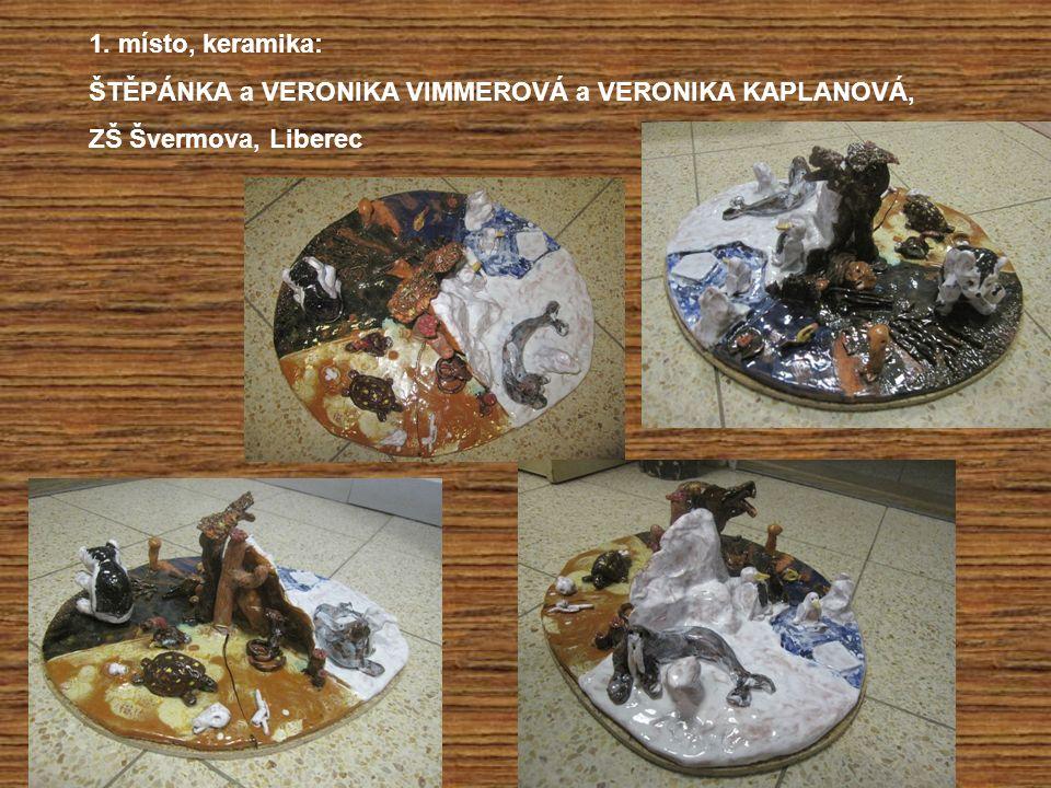 1. místo, keramika: ŠTĚPÁNKA a VERONIKA VIMMEROVÁ a VERONIKA KAPLANOVÁ, ZŠ Švermova, Liberec