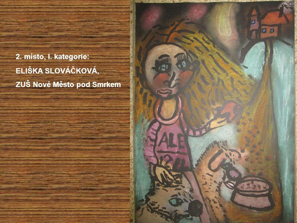 ELIŠKA SLOVÁČKOVÁ, ZUŠ Nové Město pod Smrkem 2. místo, I. kategorie:
