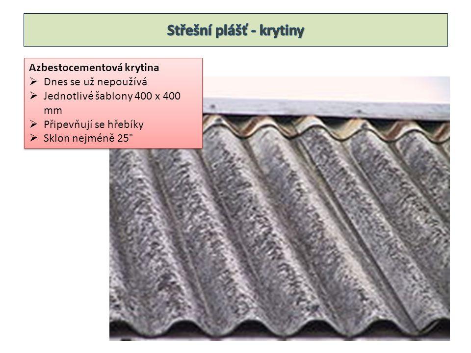 Azbestocementová krytina  Dnes se už nepoužívá  Jednotlivé šablony 400 x 400 mm  Připevňují se hřebíky  Sklon nejméně 25° Azbestocementová krytina  Dnes se už nepoužívá  Jednotlivé šablony 400 x 400 mm  Připevňují se hřebíky  Sklon nejméně 25°
