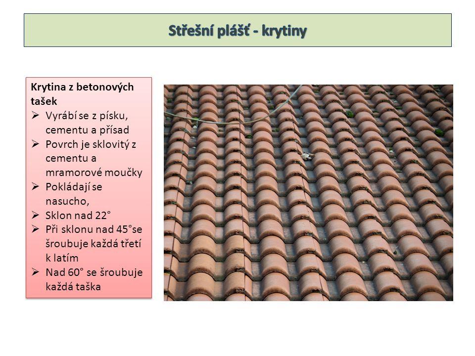 Krytina z betonových tašek  Vyrábí se z písku, cementu a přísad  Povrch je sklovitý z cementu a mramorové moučky  Pokládají se nasucho,  Sklon nad 22°  Při sklonu nad 45°se šroubuje každá třetí k latím  Nad 60° se šroubuje každá taška Krytina z betonových tašek  Vyrábí se z písku, cementu a přísad  Povrch je sklovitý z cementu a mramorové moučky  Pokládají se nasucho,  Sklon nad 22°  Při sklonu nad 45°se šroubuje každá třetí k latím  Nad 60° se šroubuje každá taška
