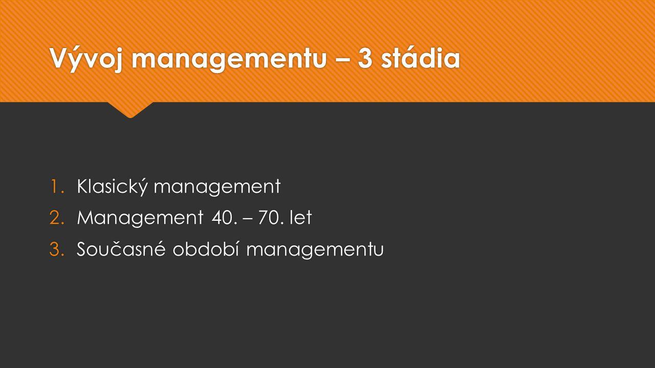 Vývoj managementu – 3 stádia 1.Klasický management 2.Management 40.