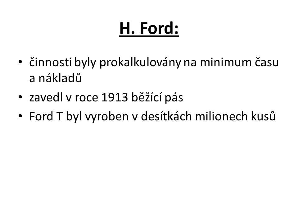 H. Ford: činnosti byly prokalkulovány na minimum času a nákladů zavedl v roce 1913 běžící pás Ford T byl vyroben v desítkách milionech kusů