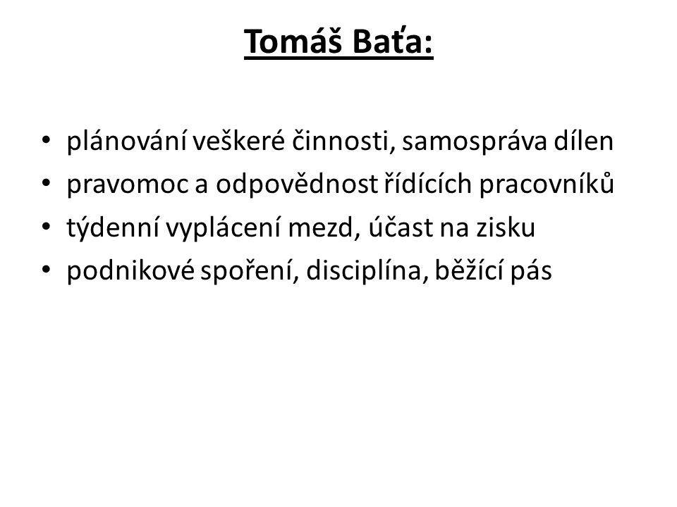 Tomáš Baťa: plánování veškeré činnosti, samospráva dílen pravomoc a odpovědnost řídících pracovníků týdenní vyplácení mezd, účast na zisku podnikové spoření, disciplína, běžící pás