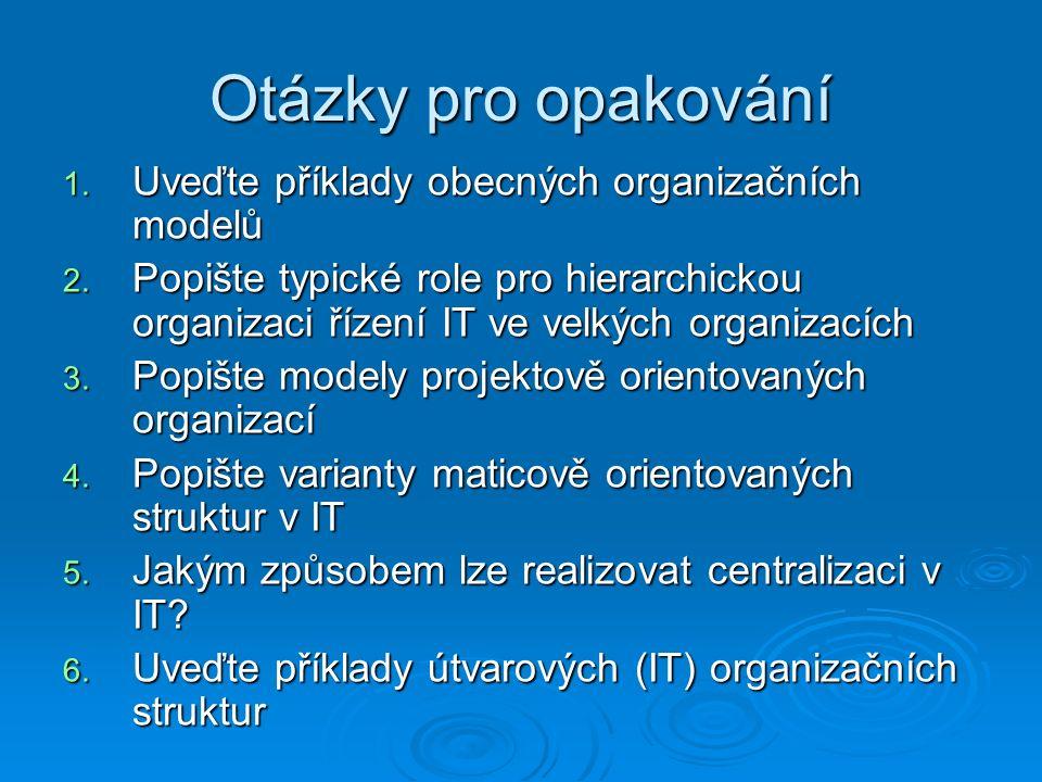 Otázky pro opakování 1. Uveďte příklady obecných organizačních modelů 2.