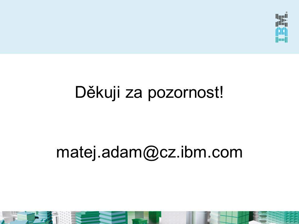 Děkuji za pozornost! matej.adam@cz.ibm.com