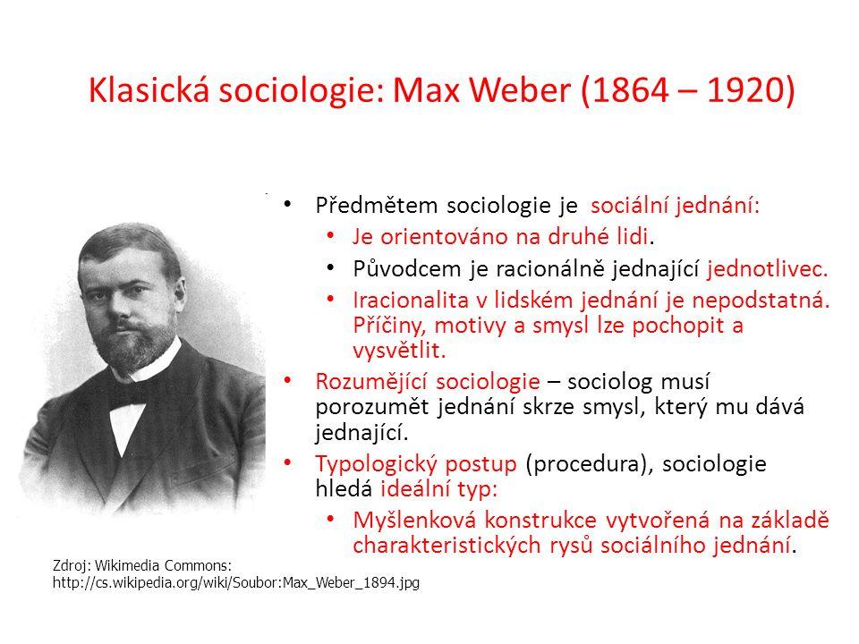Klasická sociologie: Max Weber (1864 – 1920) Předmětem sociologie je sociální jednání: Je orientováno na druhé lidi. Původcem je racionálně jednající