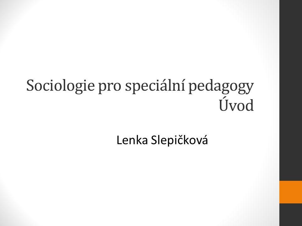 Sociologie pro speciální pedagogy Úvod Lenka Slepičková