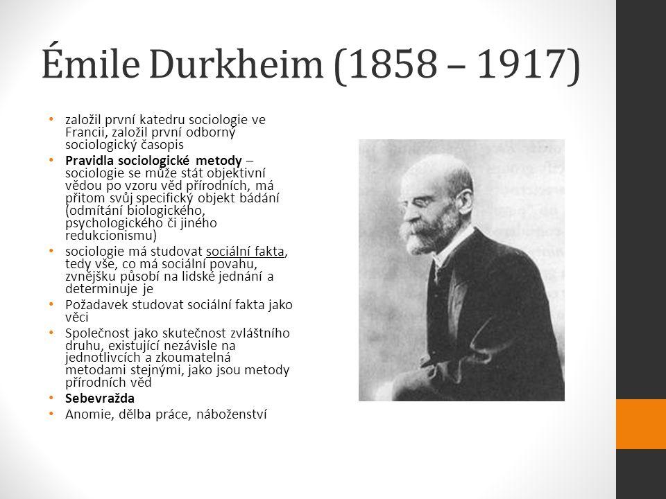 Émile Durkheim (1858 – 1917) založil první katedru sociologie ve Francii, založil první odborný sociologický časopis Pravidla sociologické metody – sociologie se může stát objektivní vědou po vzoru věd přírodních, má přitom svůj specifický objekt bádání (odmítání biologického, psychologického či jiného redukcionismu) sociologie má studovat sociální fakta, tedy vše, co má sociální povahu, zvnějšku působí na lidské jednání a determinuje je Požadavek studovat sociální fakta jako věci Společnost jako skutečnost zvláštního druhu, existující nezávisle na jednotlivcích a zkoumatelná metodami stejnými, jako jsou metody přírodních věd Sebevražda Anomie, dělba práce, náboženství