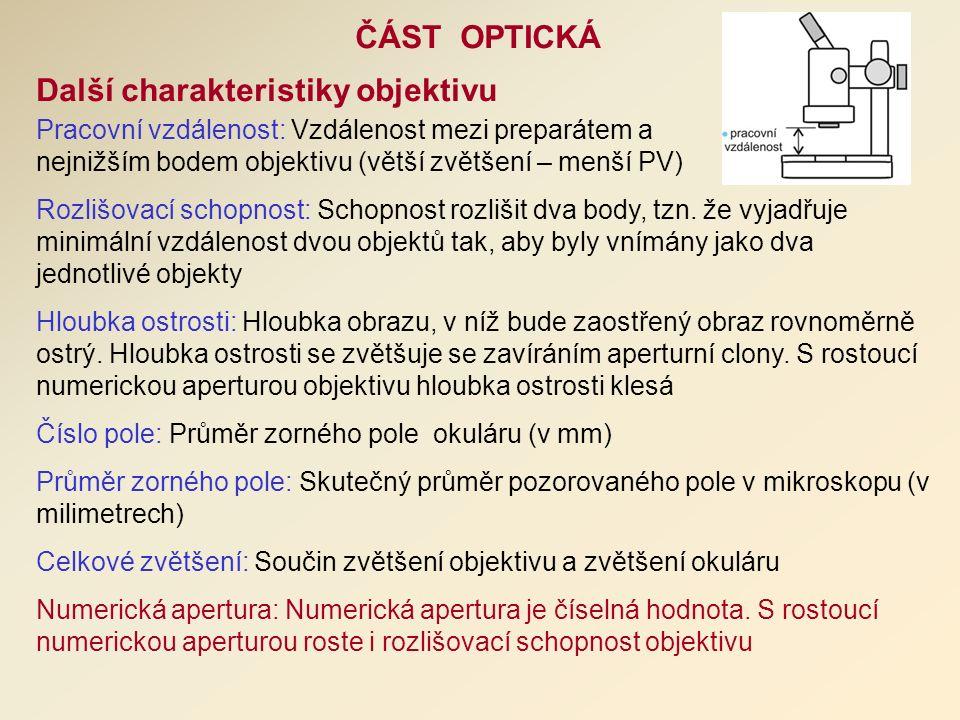 Pracovní vzdálenost: Vzdálenost mezi preparátem a nejnižším bodem objektivu (větší zvětšení – menší PV) Rozlišovací schopnost: Schopnost rozlišit dva body, tzn.