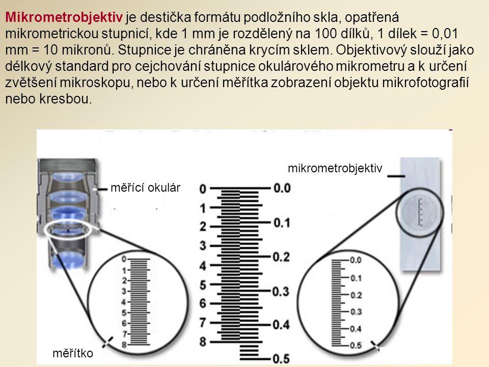 Mikrometrobjektiv je destička formátu podložního skla, opatřená mikrometrickou stupnicí, kde 1 mm je rozdělený na 100 dílků, 1 dílek = 0,01 mm = 10 mikronů.