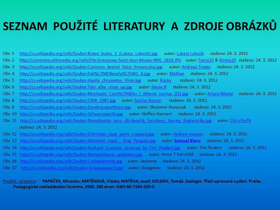 SEZNAM POUŽITÉ LITERATURY A ZDROJE OBRÁZKŮ Obr. 1 http://cs.wikipedia.org/wiki/Soubor:Buteo_buteo_1_(Lukasz_Lukasik).jpg autor: Lukasz Lukasik staženo