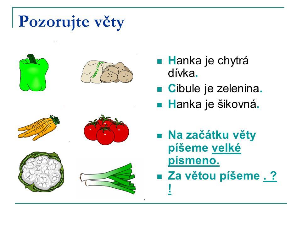 Pozorujte věty Hanka je chytrá dívka. Cibule je zelenina.