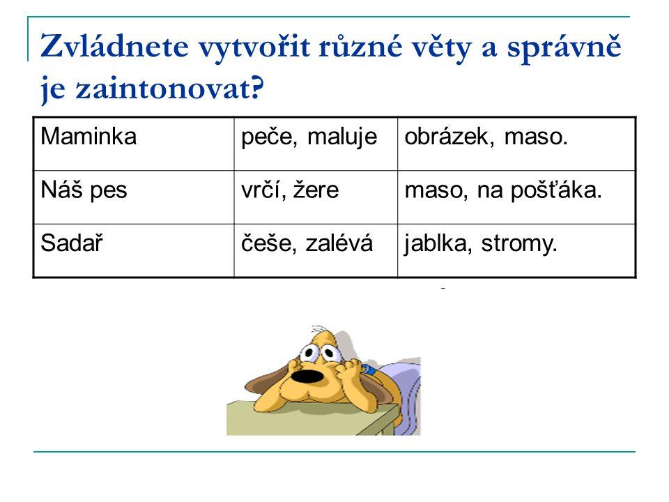 Zvládnete vytvořit různé věty a správně je zaintonovat.
