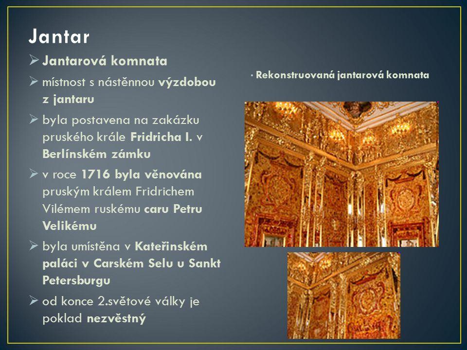  Jantarová komnata  místnost s nástěnnou výzdobou z jantaru  byla postavena na zakázku pruského krále Fridricha I.