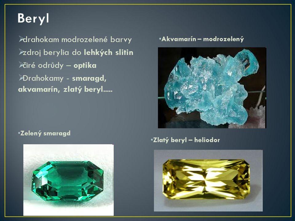  drahokam modrozelené barvy  zdroj berylia do lehkých slitin  čiré odrůdy – optika  Drahokamy - smaragd, akvamarín, zlatý beryl.....