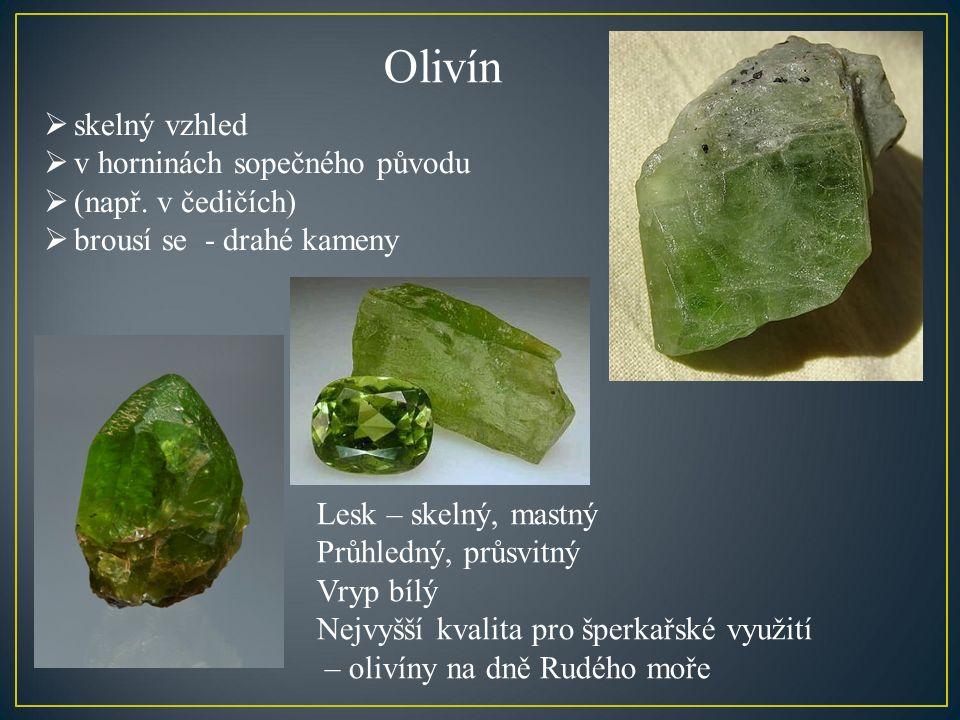Olivín  skelný vzhled  v horninách sopečného původu  (např.