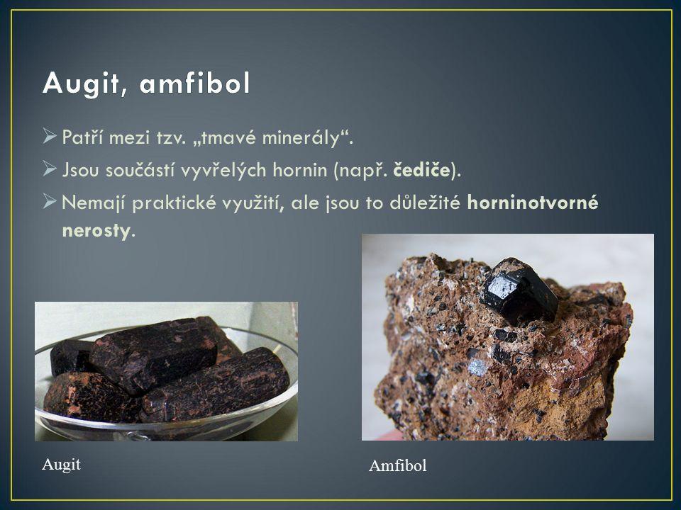 """ Patří mezi tzv. """"tmavé minerály .  Jsou součástí vyvřelých hornin (např."""