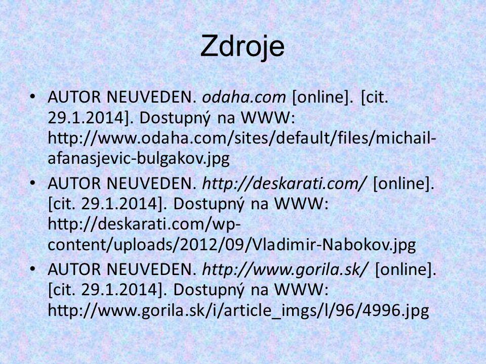 Zdroje AUTOR NEUVEDEN. odaha.com [online]. [cit. 29.1.2014]. Dostupný na WWW: http://www.odaha.com/sites/default/files/michail- afanasjevic-bulgakov.j