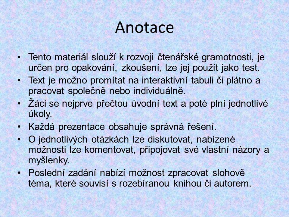 Anotace Tento materiál slouží k rozvoji čtenářské gramotnosti, je určen pro opakování, zkoušení, lze jej použít jako test.