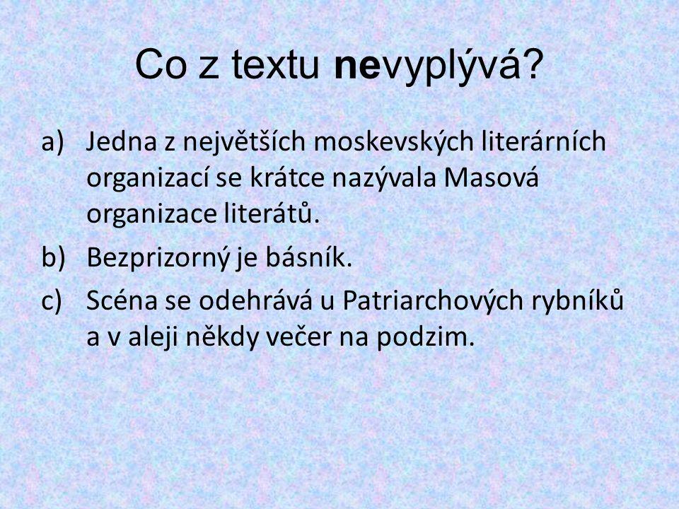 Co z textu nevyplývá? a)Jedna z největších moskevských literárních organizací se krátce nazývala Masová organizace literátů. b)Bezprizorný je básník.