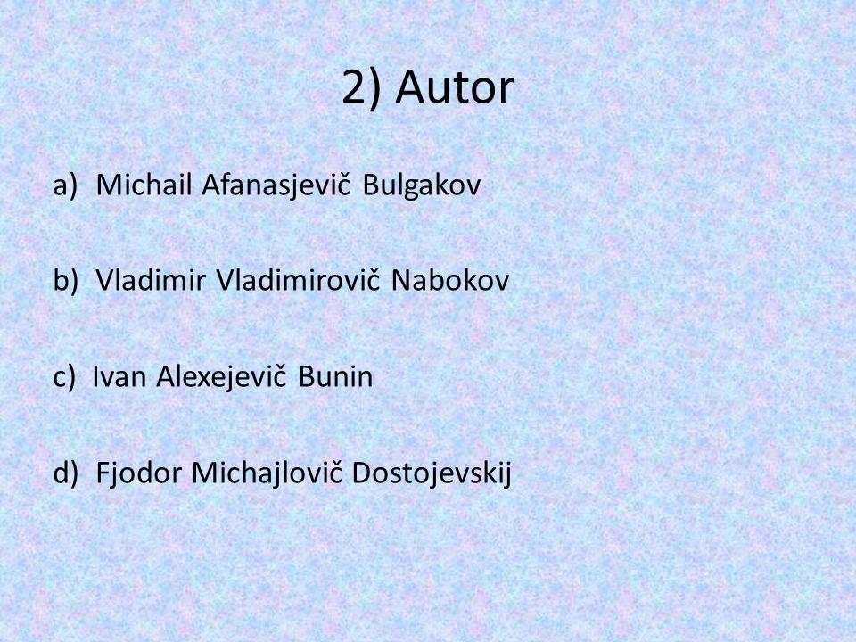 2) Autor a)Michail Afanasjevič Bulgakov b) Vladimir Vladimirovič Nabokov c) Ivan Alexejevič Bunin d) Fjodor Michajlovič Dostojevskij