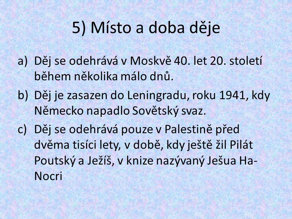 5) Místo a doba děje a)Děj se odehrává v Moskvě 40. let 20. století během několika málo dnů. b)Děj je zasazen do Leningradu, roku 1941, kdy Německo na