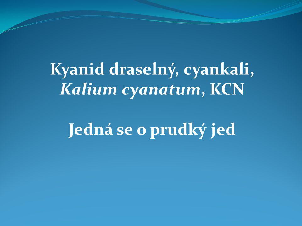 Kyanid draselný, cyankali, Kalium cyanatum, KCN Jedná se o prudký jed