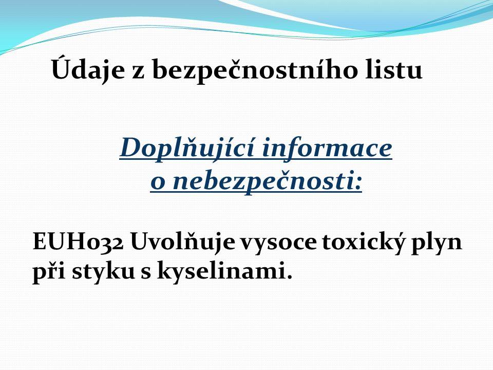 Údaje z bezpečnostního listu Doplňující informace o nebezpečnosti: EUH032 Uvolňuje vysoce toxický plyn při styku s kyselinami.