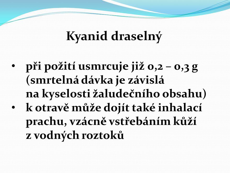 Kyanid draselný při požití usmrcuje již 0,2 – 0,3 g (smrtelná dávka je závislá na kyselosti žaludečního obsahu) k otravě může dojít také inhalací prac