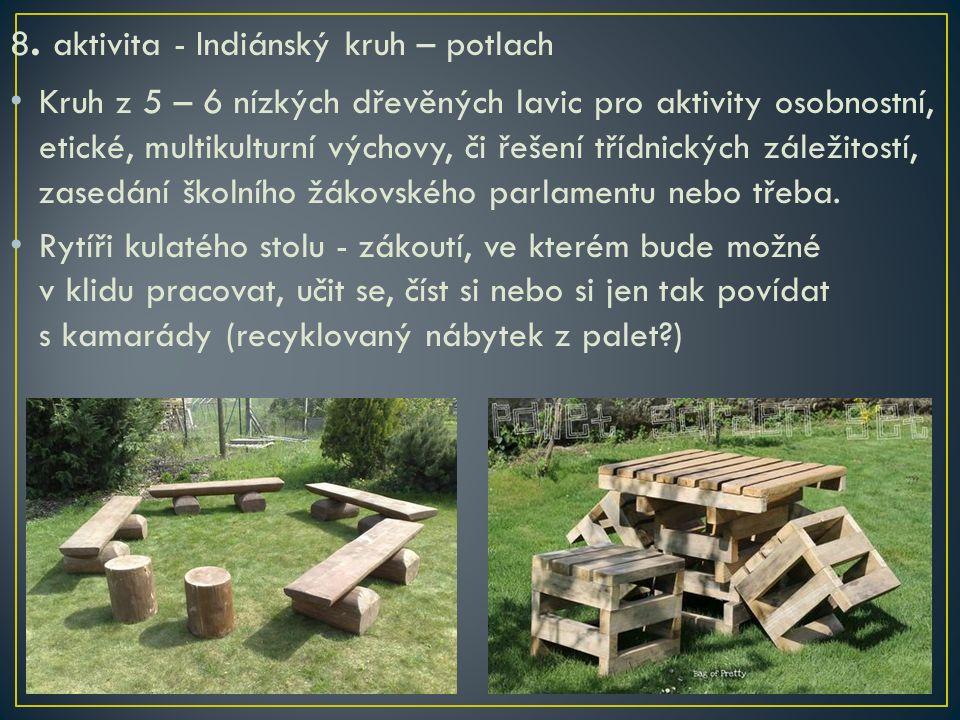 8. aktivita - Indiánský kruh – potlach Kruh z 5 – 6 nízkých dřevěných lavic pro aktivity osobnostní, etické, multikulturní výchovy, či řešení třídnick