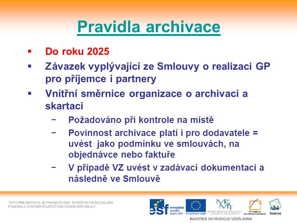 34 Pravidla archivace  Do roku 2025  Závazek vyplývající ze Smlouvy o realizaci GP pro příjemce i partnery  Vnitřní směrnice organizace o archivaci a skartaci −Požadováno při kontrole na místě −Povinnost archivace platí i pro dodavatele = uvést jako podmínku ve smlouvách, na objednávce nebo faktuře −V případě VZ uvést v zadávací dokumentaci a následně ve Smlouvě