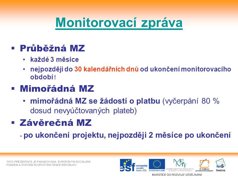 5 Monitorovací zpráva  Průběžná MZ každé 3 měsíce nejpozději do 30 kalendářních dnů od ukončení monitorovacího období .