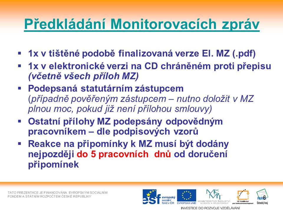 6 Předkládání Monitorovacích zpráv  1x v tištěné podobě finalizovaná verze El.