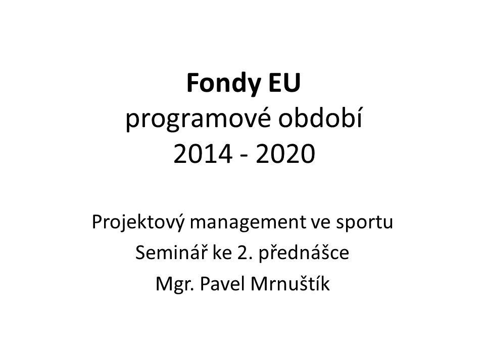 Fondy EU programové období 2014 - 2020 Projektový management ve sportu Seminář ke 2.