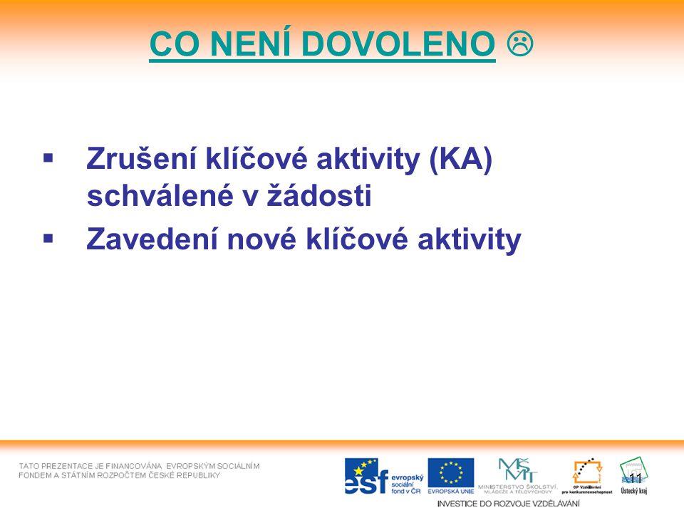 11  Zrušení klíčové aktivity (KA) schválené v žádosti  Zavedení nové klíčové aktivity CO NENÍ DOVOLENO 