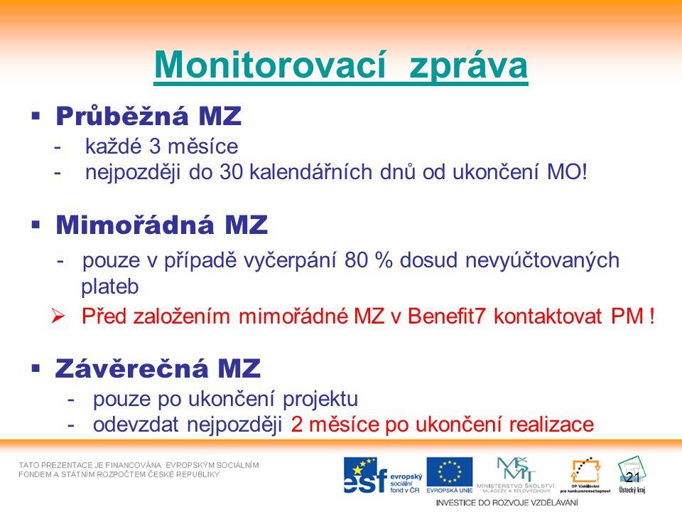 21 Monitorovací zpráva  Průběžná MZ - každé 3 měsíce - nejpozději do 30 kalendářních dnů od ukončení MO.