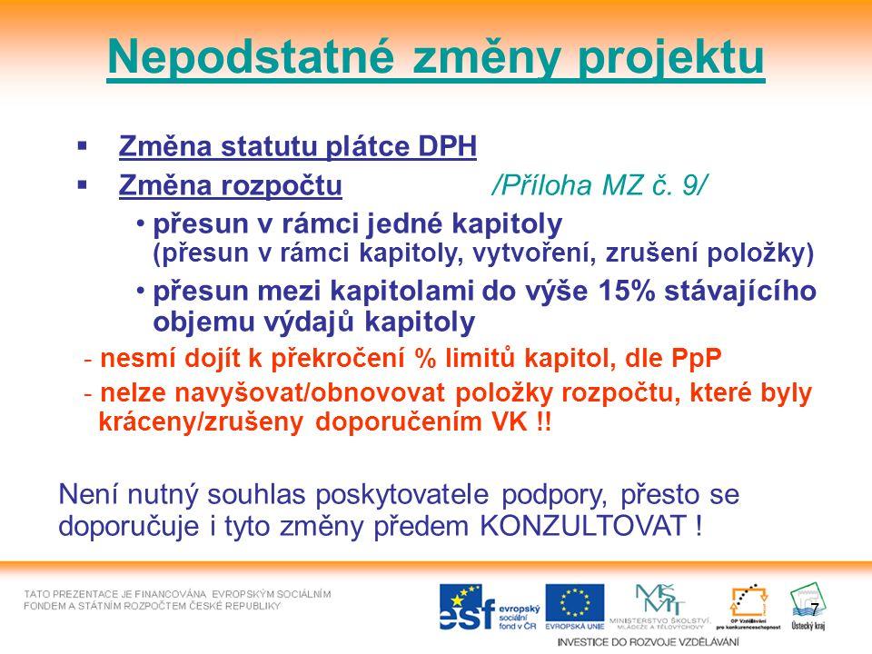 7 Nepodstatné změny projektu  Změna statutu plátce DPH  Změna rozpočtu /Příloha MZ č.