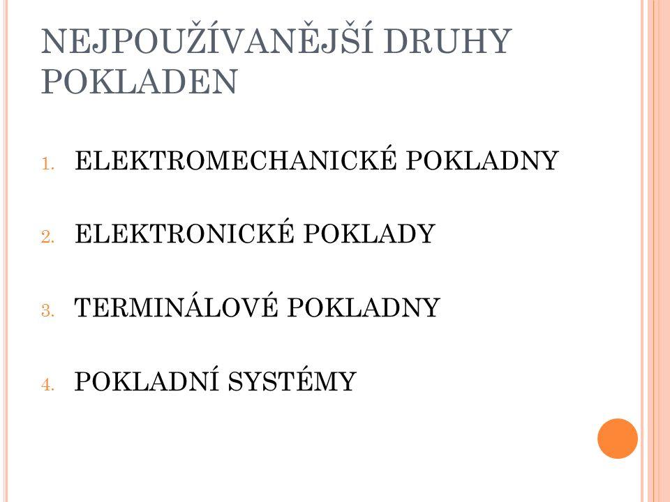 NEJPOUŽÍVANĚJŠÍ DRUHY POKLADEN 1. ELEKTROMECHANICKÉ POKLADNY 2.