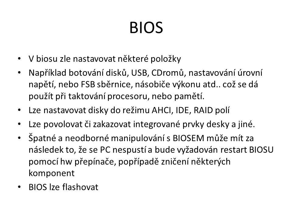 BIOS V biosu zle nastavovat některé položky Například botování disků, USB, CDromů, nastavování úrovní napětí, nebo FSB sběrnice, násobiče výkonu atd..