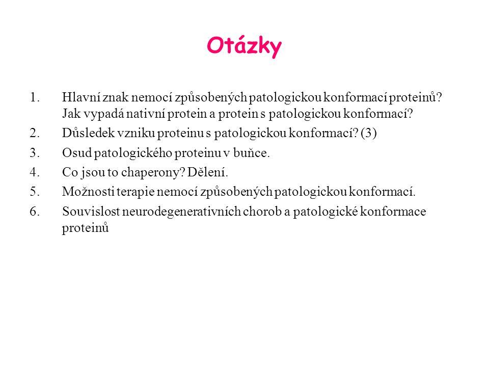 Otázky 1.Hlavní znak nemocí způsobených patologickou konformací proteinů.