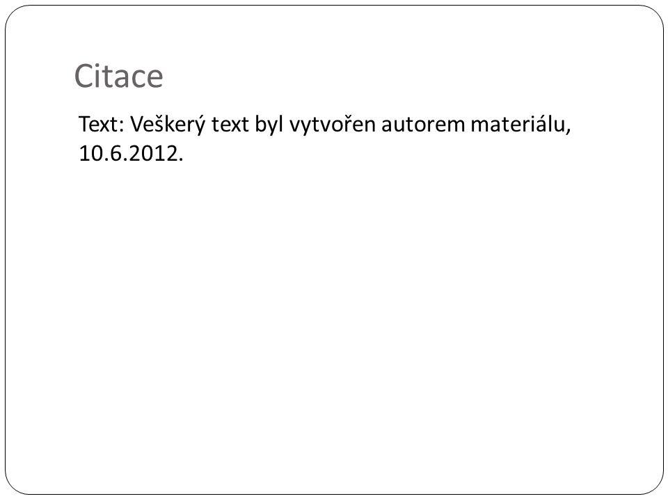 Citace Text: Veškerý text byl vytvořen autorem materiálu, 10.6.2012.