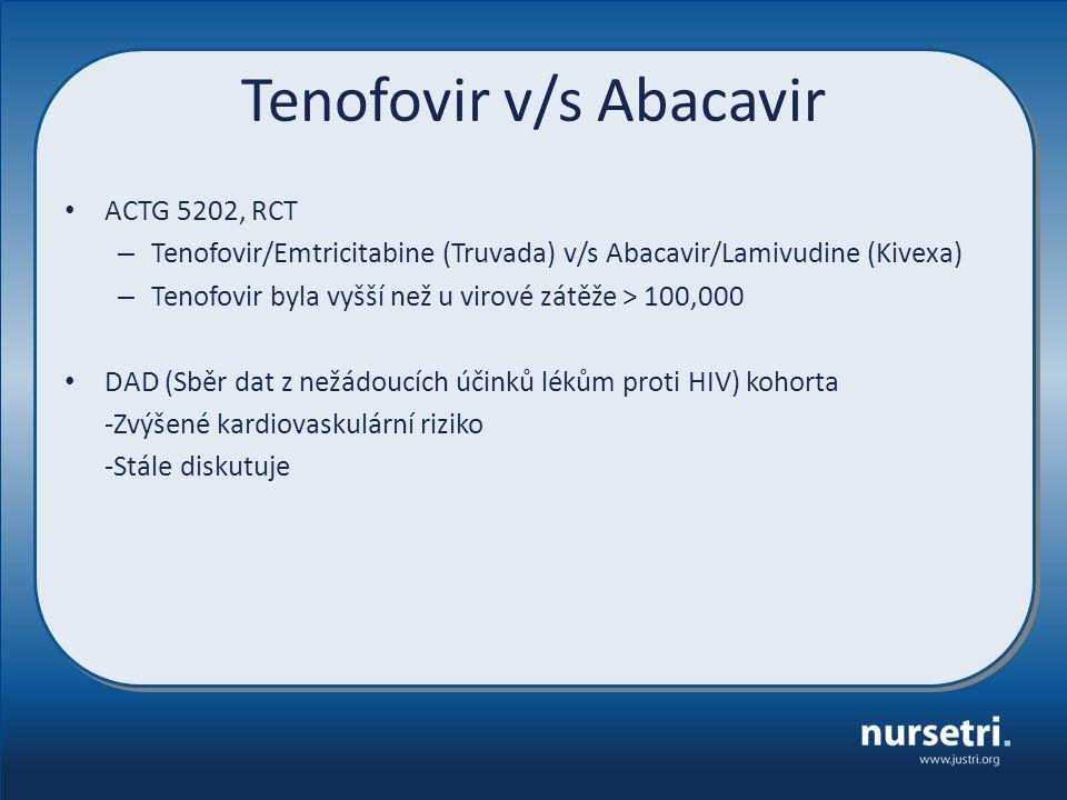 Tenofovir v/s Abacavir ACTG 5202, RCT – Tenofovir/Emtricitabine (Truvada) v/s Abacavir/Lamivudine (Kivexa) – Tenofovir byla vyšší než u virové zátěže > 100,000 DAD (Sběr dat z nežádoucích účinků lékům proti HIV) kohorta -Zvýšené kardiovaskulární riziko -Stále diskutuje