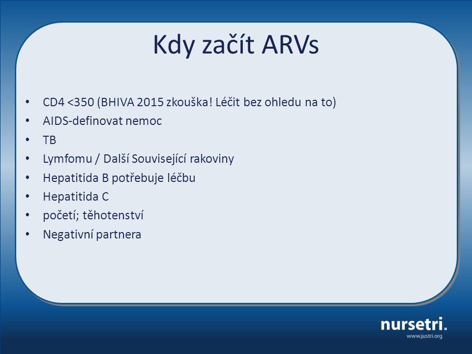 Kdy začít ARVs CD4 <350 (BHIVA 2015 zkouška! Léčit bez ohledu na to) AIDS-definovat nemoc TB Lymfomu / Další Související rakoviny Hepatitida B potřebu