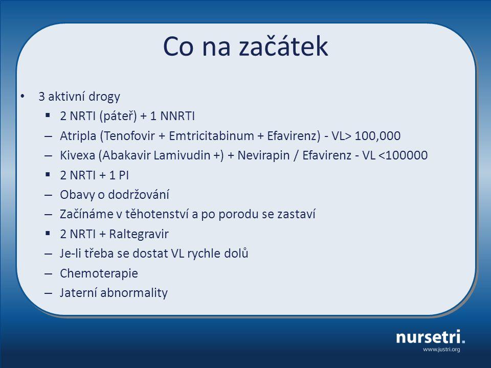 Co na začátek 3 aktivní drogy  2 NRTI (páteř) + 1 NNRTI – Atripla (Tenofovir + Emtricitabinum + Efavirenz) - VL> 100,000 – Kivexa (Abakavir Lamivudin