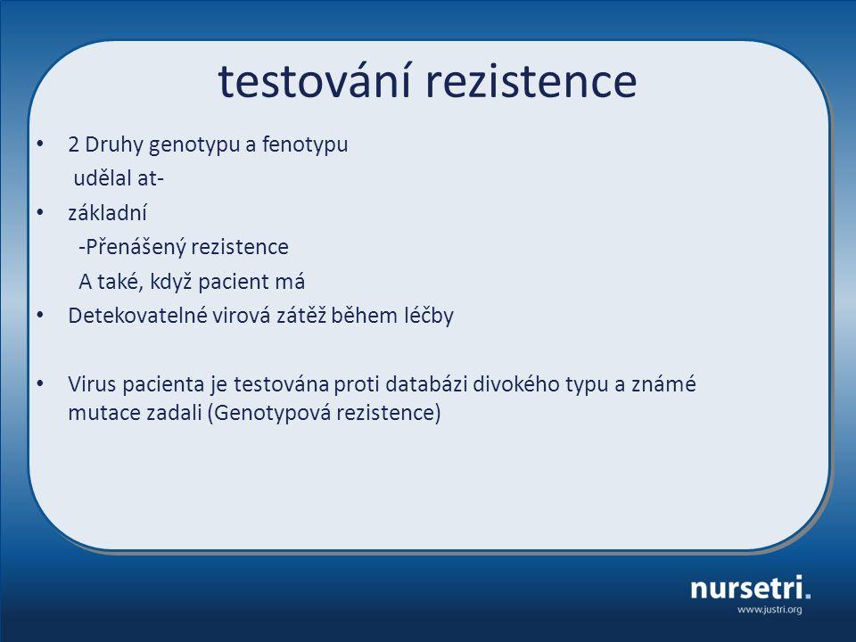 testování rezistence 2 Druhy genotypu a fenotypu udělal at- základní -Přenášený rezistence A také, když pacient má Detekovatelné virová zátěž během lé