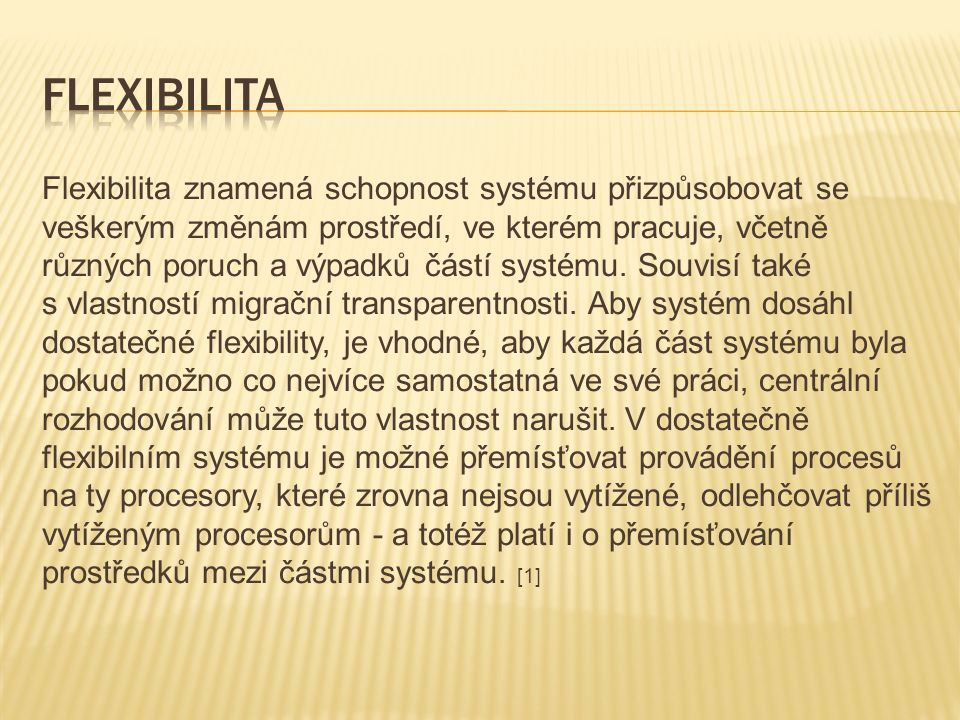 Flexibilita znamená schopnost systému přizpůsobovat se veškerým změnám prostředí, ve kterém pracuje, včetně různých poruch a výpadků částí systému.