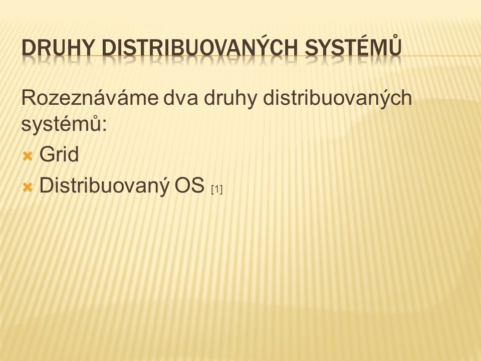 Rozeznáváme dva druhy distribuovaných systémů:  Grid  Distribuovaný OS [1]