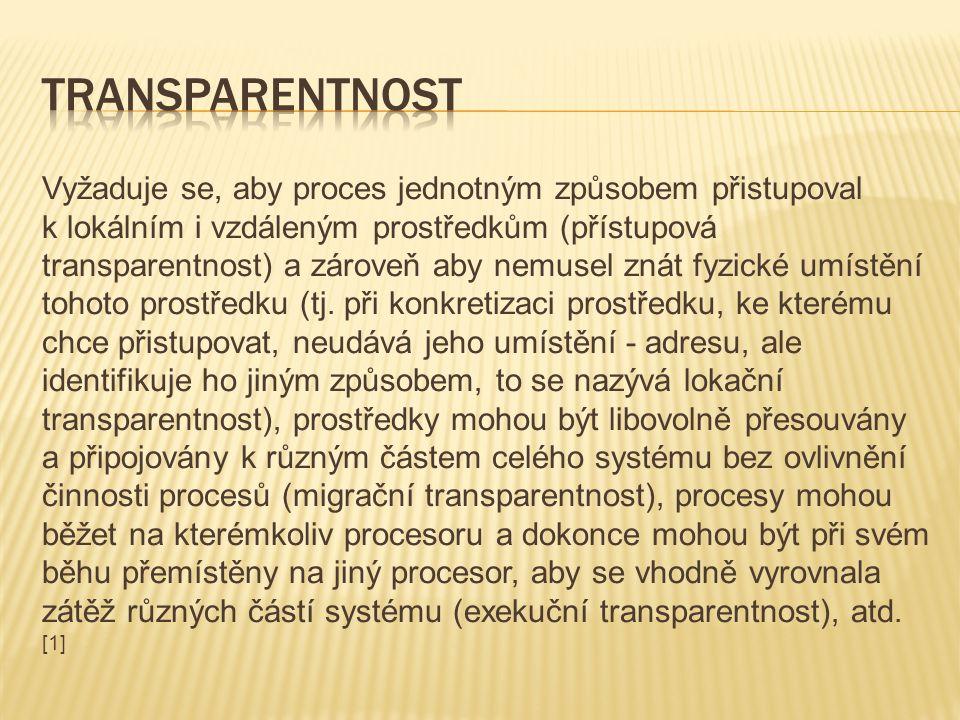Vyžaduje se, aby proces jednotným způsobem přistupoval k lokálním i vzdáleným prostředkům (přístupová transparentnost) a zároveň aby nemusel znát fyzické umístění tohoto prostředku (tj.