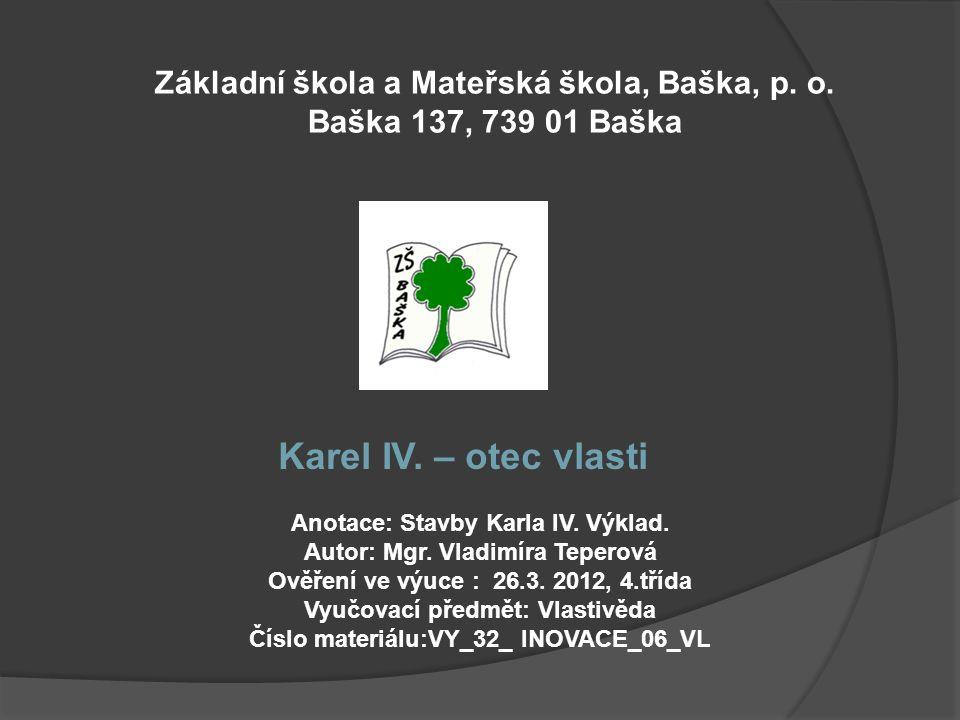 Základní škola a Mateřská škola, Baška, p. o. Baška 137, 739 01 Baška Anotace: Stavby Karla IV.